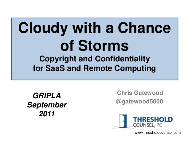 Cloudy with a Chance     of Storms    Copyright and Confidentiality  for SaaS and Remote Computing                      Ch...