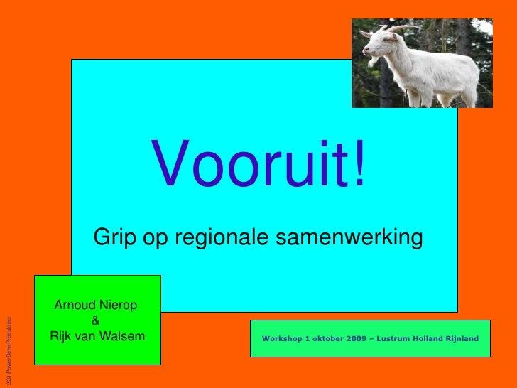 Vooruit!<br />Grip op regionale samenwerking<br />220 PowerDenkProdukties<br />Arnoud Nierop <br />& <br />Rijk van Walsem...