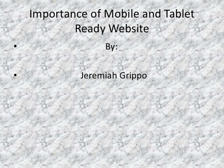 Importance of Mobile and Tablet            Ready Website•                 By:•            Jeremiah Grippo