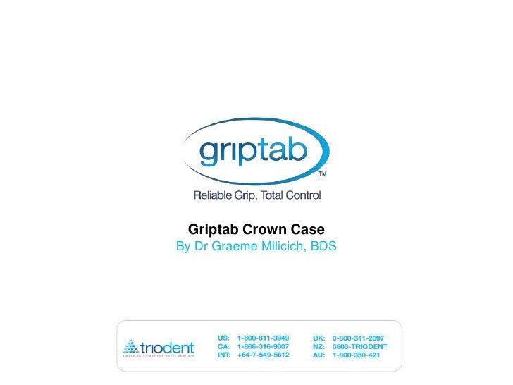 Griptab Crown Case<br />By Dr Graeme Milicich, BDS<br />