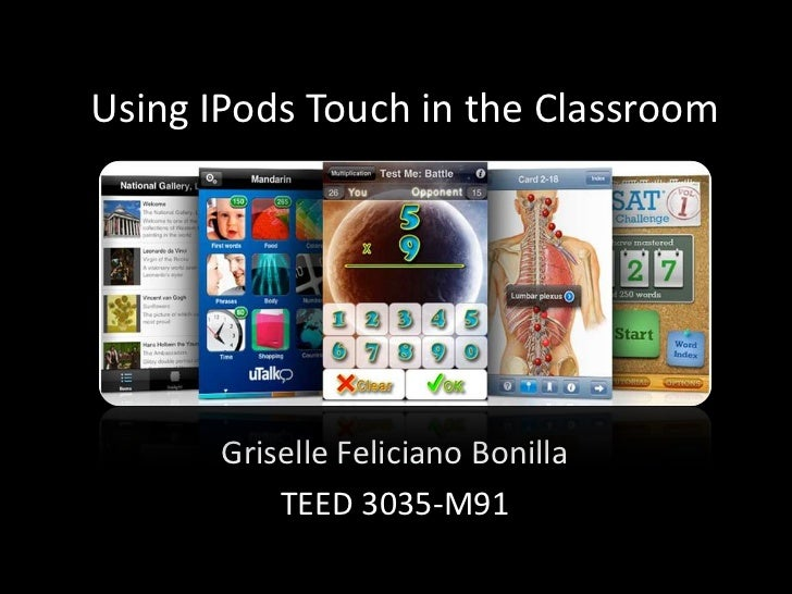 Using IPods Touch in the Classroom <br />Griselle Feliciano Bonilla<br />TEED 3035-M91<br />
