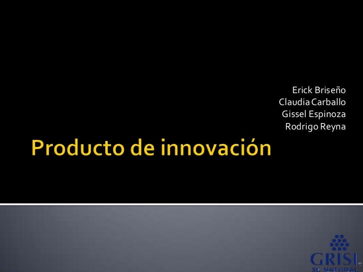 Producto de innovación<br />Erick Briseño<br />Claudia Carballo<br />Gissel Espinoza<br />Rodrigo Reyna<br />