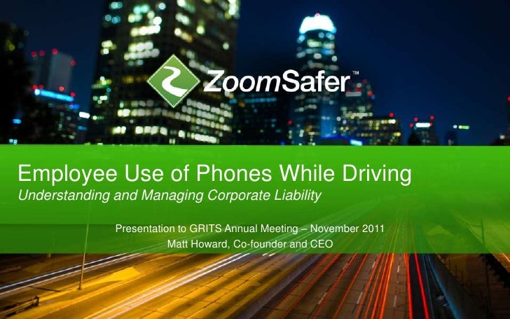 Employee Use of Phones While DrivingUnderstanding and Managing Corporate Liability              Presentation to GRITS Annu...