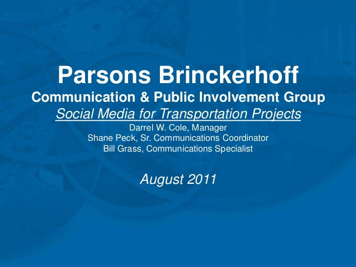 Parsons BrinckerhoffCommunication & Public Involvement GroupSocial Media for Transportation ProjectsDarrel W. Cole, Manage...