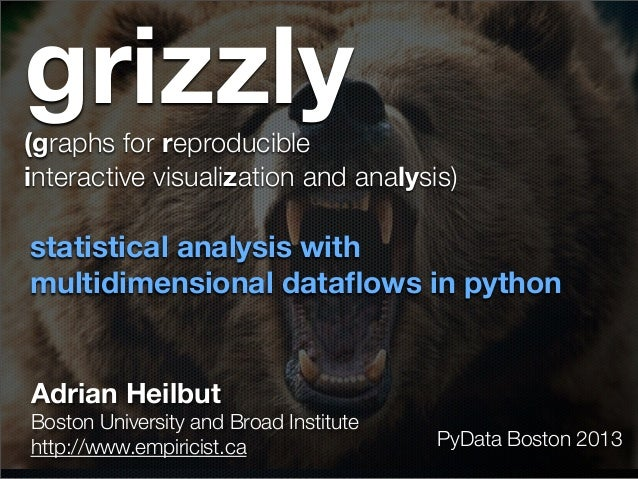 grizzly statistical analysis with multidimensional dataflows in python Adrian Heilbut Boston University and Broad Institute...
