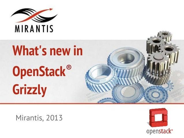 Whats new inOpenStack®GrizzlyMirantis, 2013®