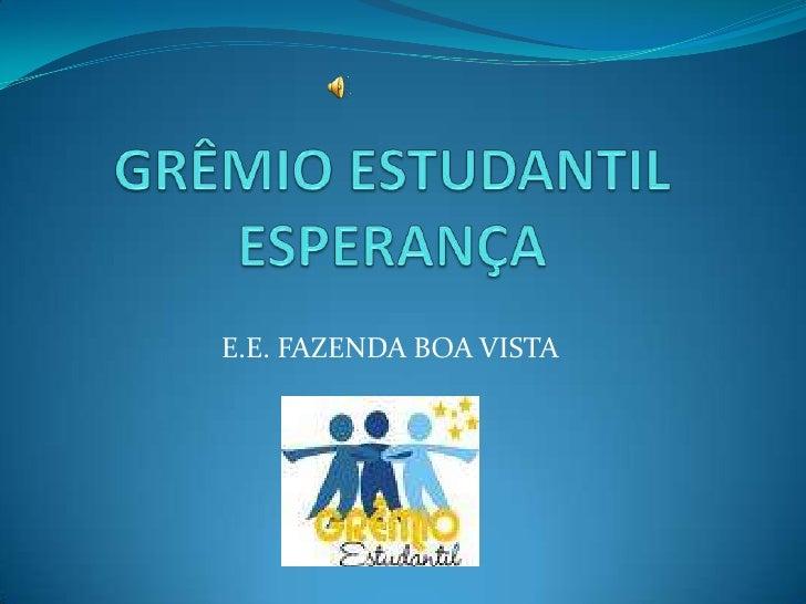 GRÊMIO ESTUDANTIL ESPERANÇA<br />E.E. FAZENDA BOA VISTA<br />