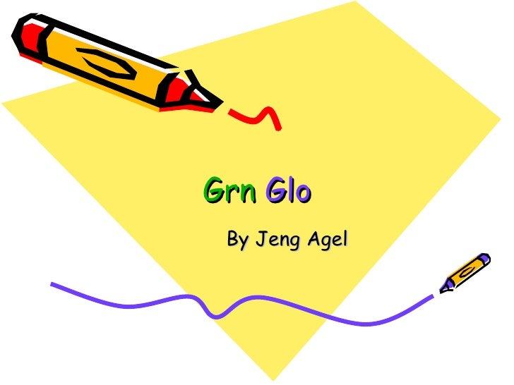 Grn   Glo By Jeng Agel