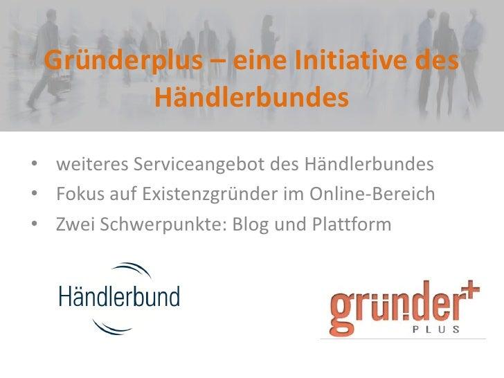 Gründerplus – eine Initiative des Händlerbundes<br /><ul><li>weiteres Serviceangebot des Händlerbundes
