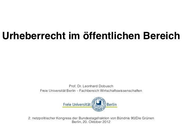 Urheberrecht im öffentlichen Bereich                               Prof. Dr. Leonhard Dobusch            Freie Universität...