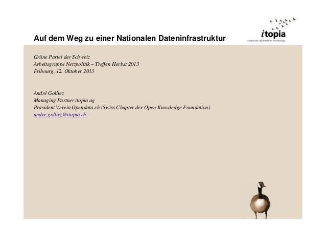 Auf dem Weg zu einer Nationalen Dateninfrastruktur Grüne Partei der Schweiz Arbeitsgruppe Netzpolitik – Treffen Herbst 201...