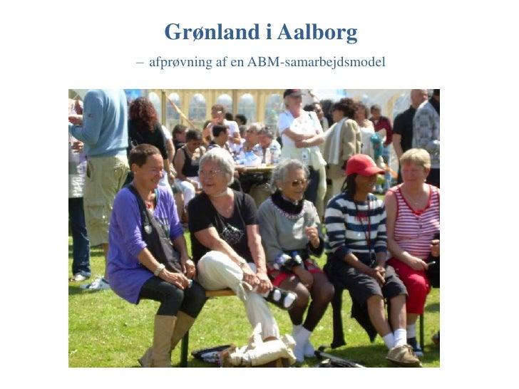 Grønland i Aalborg –afprøvning af en ABM-samarbejdsmodel<br />