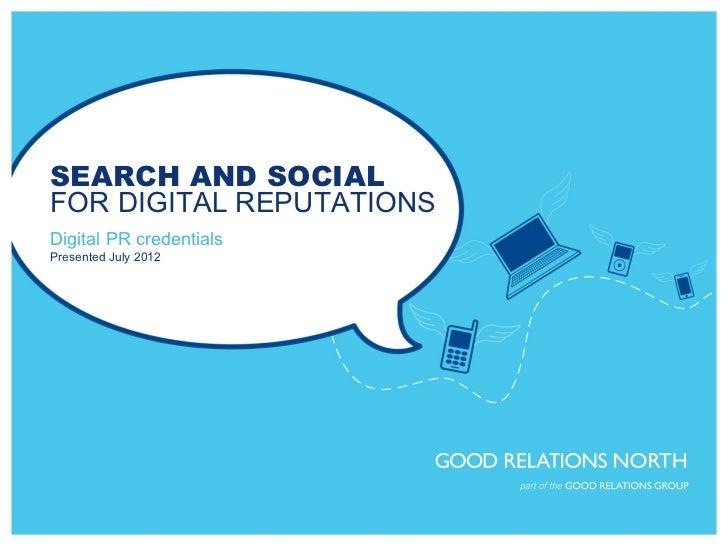 SEARCH AND SOCIALFOR DIGITAL REPUTATIONSDigital PR credentialsPresented July 2012