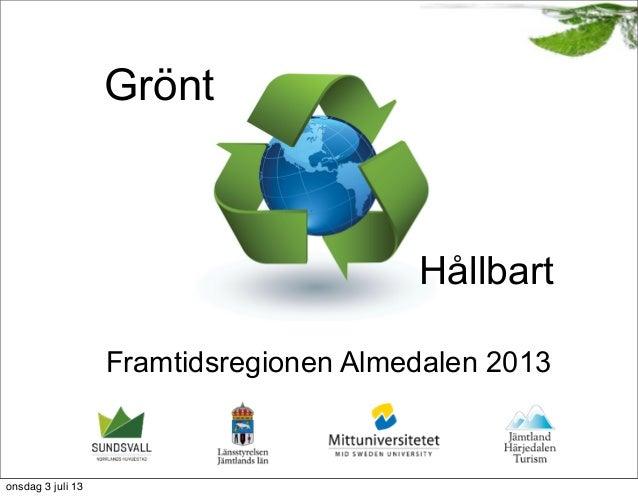 Grönt Framtidsregionen Almedalen 2013 Hållbart onsdag 3 juli 13