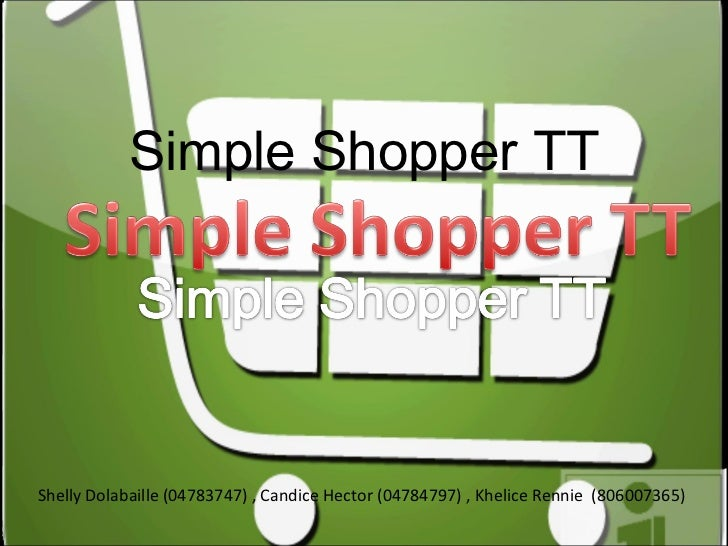 Simple Shopper TTShelly Dolabaille (04783747) , Candice Hector (04784797) , Khelice Rennie (806007365)