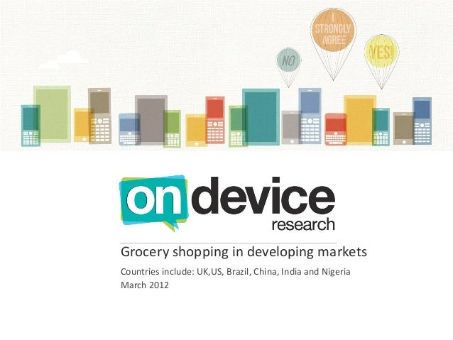 Grocery shopping in developing marketsCountries include: UK,US, Brazil, China, India and NigeriaMarch 2012