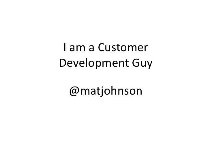 I am a Customer Development Guy<br />@matjohnson<br />