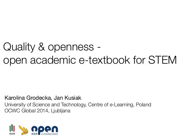 Quality & openness - open academic e-textbook for STEM Karolina Grodecka, Jan Kusiak University of Science and Technology,...