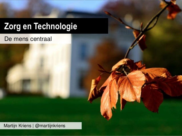 Zorg en TechnologieDe mens centraalMartijn Kriens | @martijnkriens