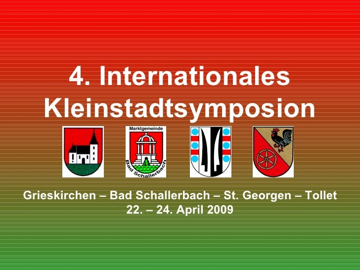 4. Internationales Kleinstadtsymposion Grieskirchen – Bad Schallerbach – St. Georgen – Tollet 22. – 24. April 2009