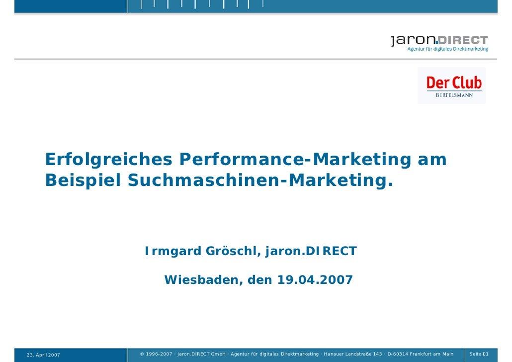 Erfolgreiches Performance-Marketing am        Beispiel Suchmaschinen-Marketing.                     Irmgard Gröschl, jaron...