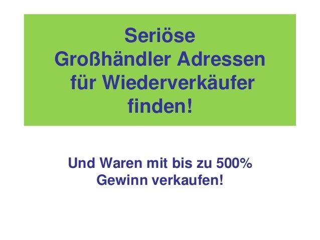 Seriöse Großhändler Adressen für Wiederverkäufer finden! Und Waren mit bis zu 500% Gewinn verkaufen!