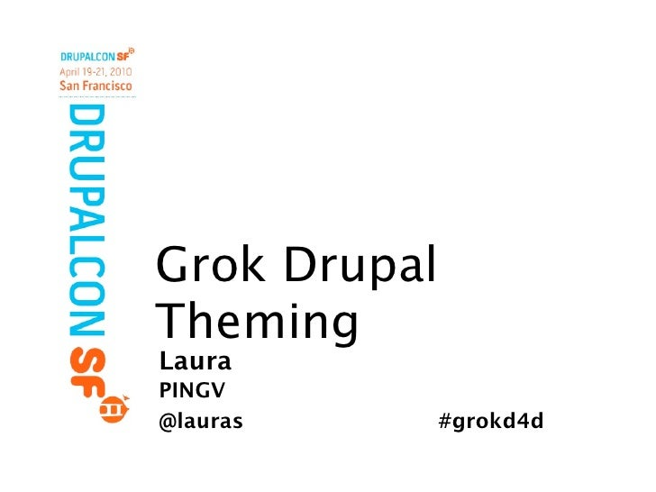 Grok Drupal Theming Laura PINGV @lauras   #grokd4d