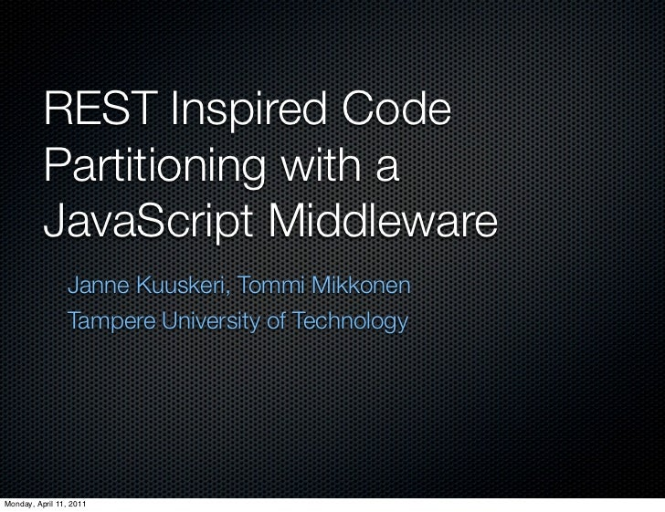 REST Inspired Code          Partitioning with a          JavaScript Middleware                Janne Kuuskeri, Tommi Mikkon...