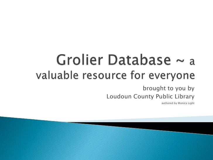 Grolier Database ~ a valuable resource for everyone <br /> brought to you by <br /> Loudoun County Public Library<br />