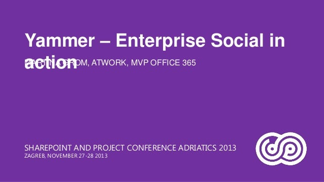 Yammer – Enterprise Social in MARTINA GROM, ATWORK, MVP OFFICE 365 action  SHAREPOINT AND PROJECT CONFERENCE ADRIATICS 201...