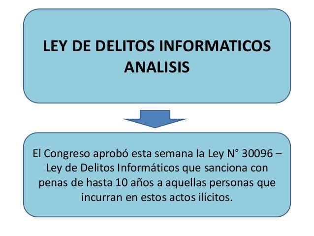 LEY DE DELITOS INFORMATICOS ANALISIS El Congreso aprobó esta semana la Ley N° 30096 – Ley de Delitos Informáticos que sanc...