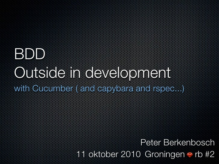 BDD Outside in development with Cucumber ( and capybara and rspec...)                                   Peter Berkenbosch ...