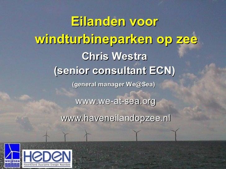 Eilanden voor  windturbineparken op zee Chris Westra (senior consultant ECN) (general manager We@Sea)  www.we-at-sea.org w...