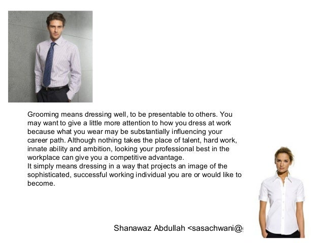 Shanawaz Abdullah <sasachwani@gmail.com> Grooming means dressing well, to be presentable to others. You may want to give a...