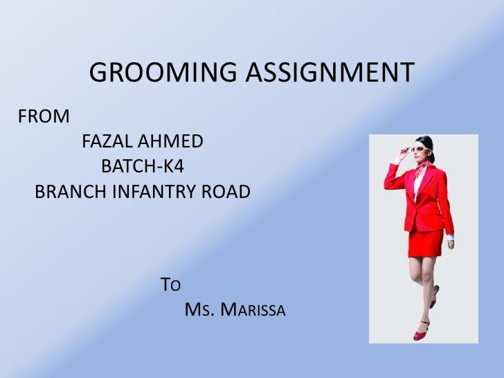 Grooming assignment<br />from<br />Fazal ahmed <br />Batch-k4<br />Branch Infantry Road<br />To<br />Ms. Marissa<br />