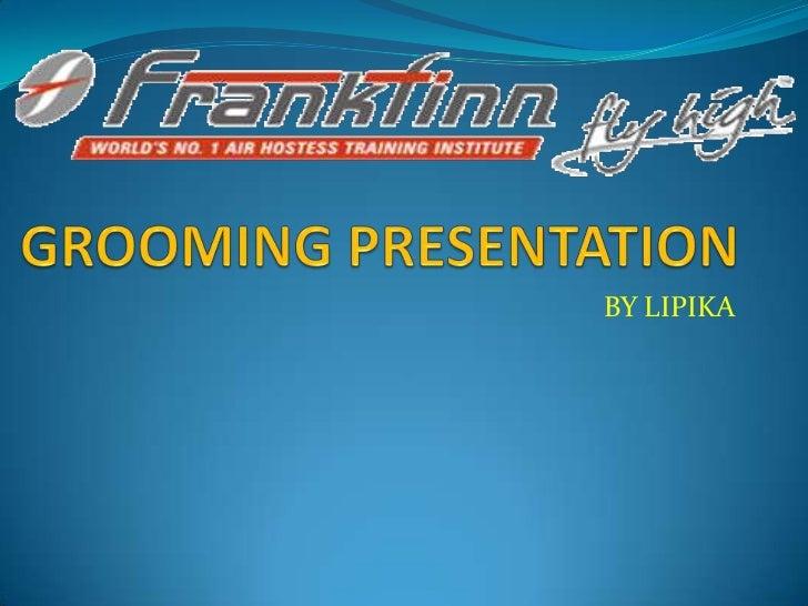 GROOMING PRESENTATION<br />BY LIPIKA<br />