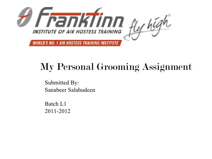 My Personal Grooming Assignment Submitted By: Sanabeer Salahudeen Batch L1 2011-2012