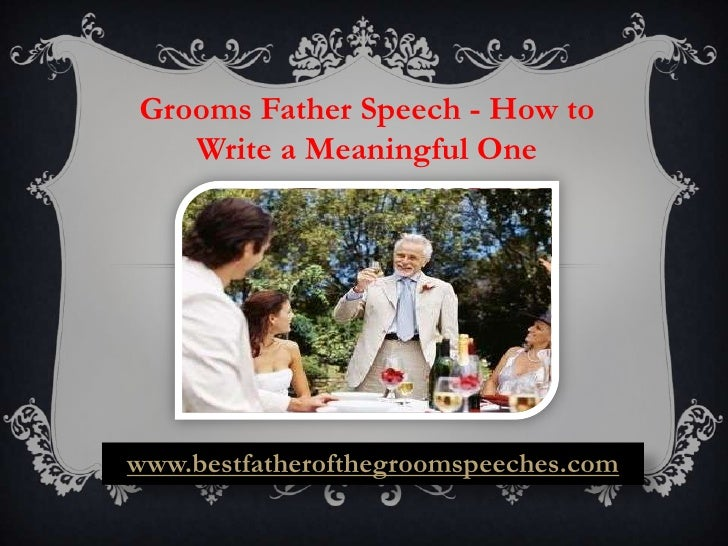 Grooms Father Speech - How to   Write a Meaningful Onewww.bestfatherofthegroomspeeches.com