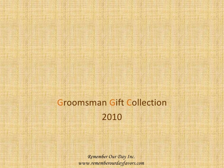 Groomsman GiftCollection<br />2010<br />Remember Our Day Inc.<br />www.rememberourdayfavors.com<br />