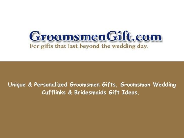 Unique & Personalized Groomsmen Gifts, Groomsman Wedding Cufflinks & Bridesmaids Gift Ideas.