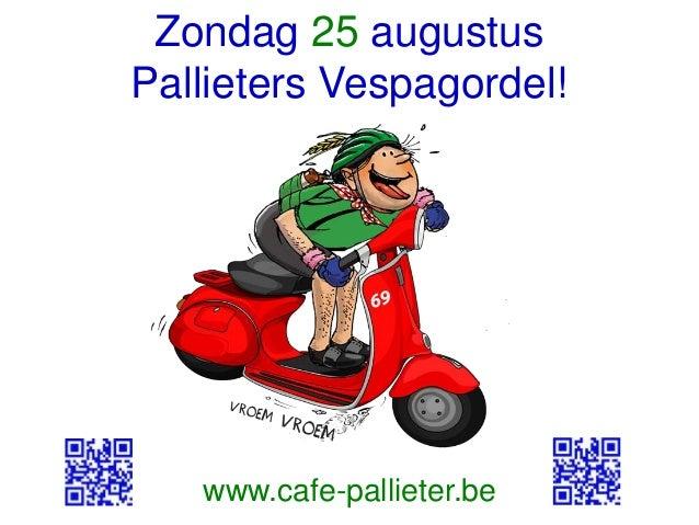 Zondag 25 augustus Pallieters Vespagordel! www.cafe-pallieter.be