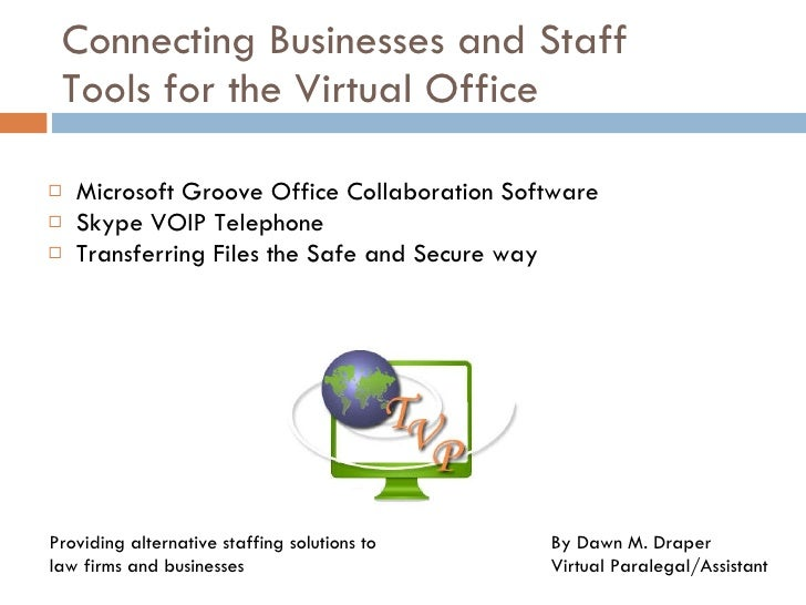 Connecting Businesses and Staff Tools for the Virtual Office <ul><li>Microsoft Groove Office Collaboration Software </li><...