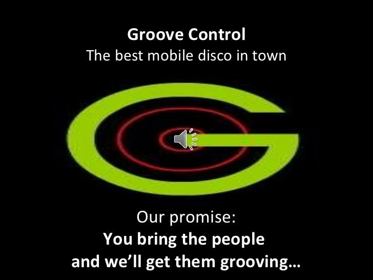 Groove Control The best mobile disco in town Our promise: You bring the people  and we'll get them grooving…