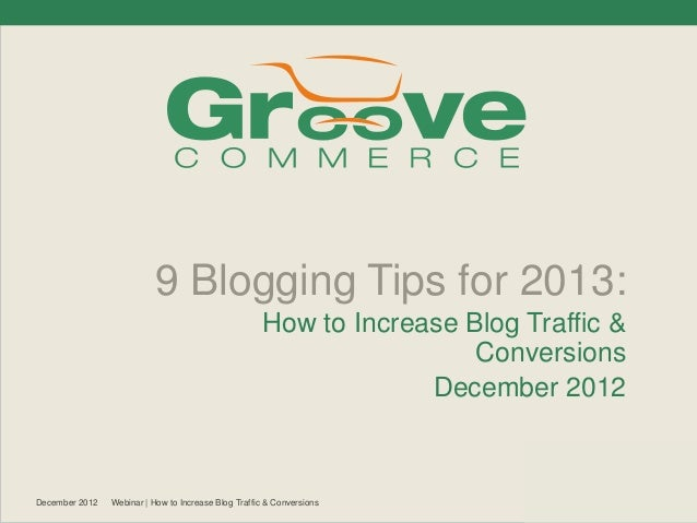 [Webinar December 2012] 9 Blogging Tips for 2013: How to Increase Blog Traffic & Conversions
