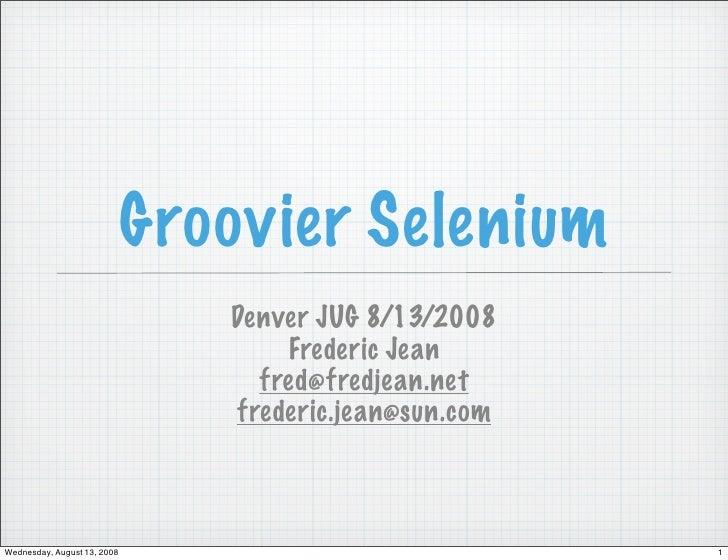 Groovier Selenium                                 Denver JUG 8/13/2008                                     Frederic Jean  ...
