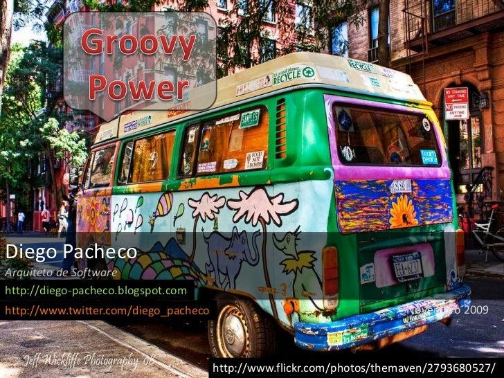 Groovy<br />Power<br />Diego Pacheco<br />Arquiteto de Software<br />http://diego-pacheco.blogspot.com<br />Novembro 2009<...