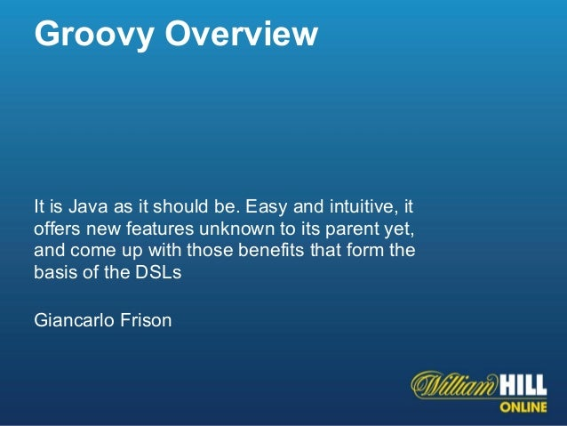 Groovy OverviewIt is Java as it should be. Easy and intuitive, itoffers new features unknown to its parent yet,and come up...