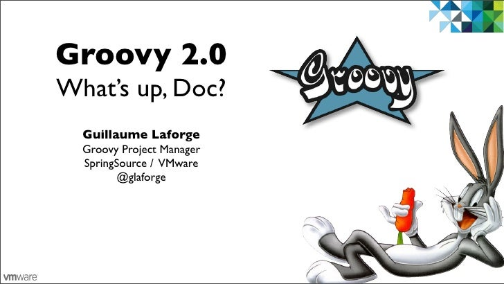 Groovy 2.0What's up, Doc?  Guillaume Laforge  Groovy Project Manager  SpringSource / VMware         @glaforge             ...