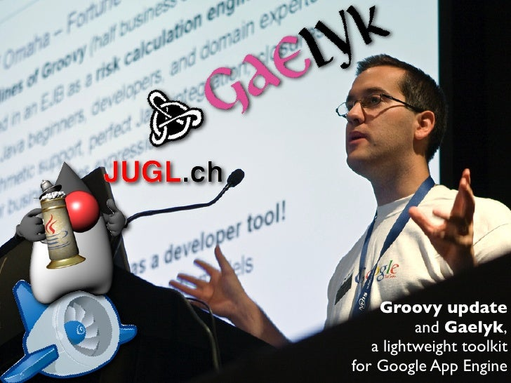 Groovy update          and Gaelyk,   a lightweight toolkitfor Google App Engine
