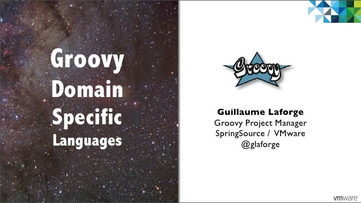 GroovyDomainSpecific    Guillaume Laforge            Groovy Project Manager            SpringSource / VMwareLanguages     ...